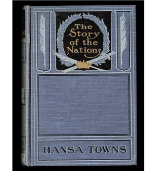 The Story of the Nations by Helen Zimmern - Hansa Towns - Vol 20 - Subscription Edition - Hardback