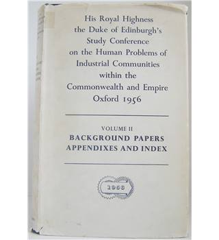 His Royal Highness the Duke of Edinburgh's Study Conference [...] 1956: Volume II Background Papers Appendixes and Index