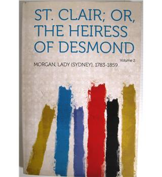 St Clair; or, The Heiress of Desmond. Volume 2