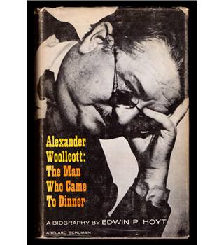 Alexander Woollcott: The Man Who Came to Dinner Hardcover – by Edwin P. Hoyt (Author) - Hardback