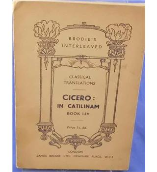 Cicero: In Catilinam Book I-IV - Brodie's Interleaved Classical Translations.
