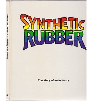 Synthetic Rubber - The Story of an Industry