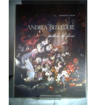 Andrea Belvedere: Painter of Flowers