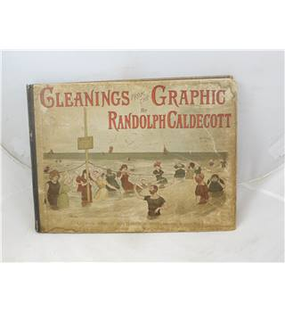 Gleanings From the Graphic by Randolph Caldecott 1889 G Routledge beautifully illustrated in colour & b&w good condition