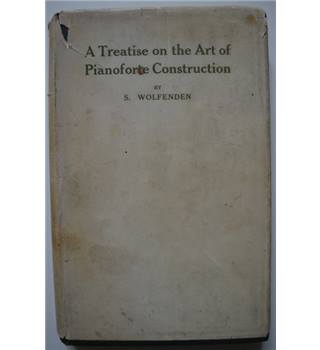 A Treatise on the Art of Pianoforte Construction - S. Wolfenden - 1916