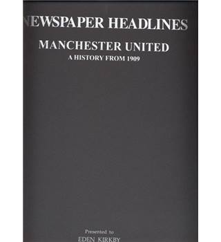Manchester United: a history from 1909 in Newspaper Headlines