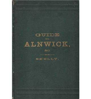 Guide to Alnwick and the District - George Skelly - 1882