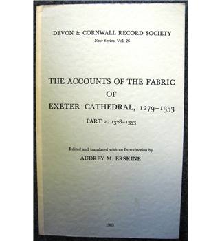 The Accounts of the Fabric of Exeter Cathedral: Part I, 1279-1326 & Part II,1328-53
