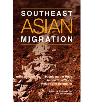 Southeast Asian Migration: People on the Move in Search of Work, Marriage & Refuge (Sussex Library of Asian Studies