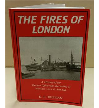 The fires of London A History of the Thames Literage Operations of William Cory and Son Ltd