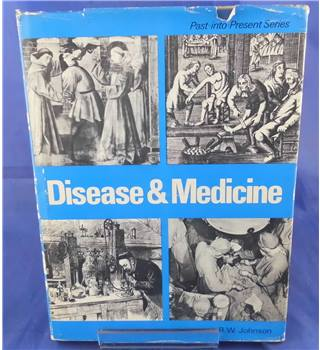 Disease and medicine (Past into present series)