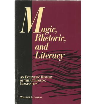 Magic, Rhetoric and Literacy: An Eccentric History of the Composing Imagination