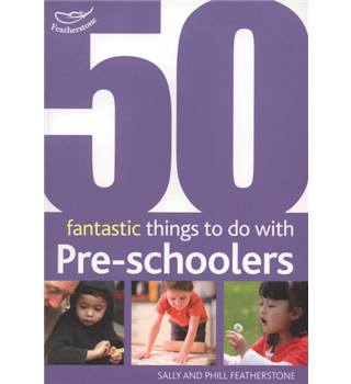 50 fantastic things to do with pre-schoolers
