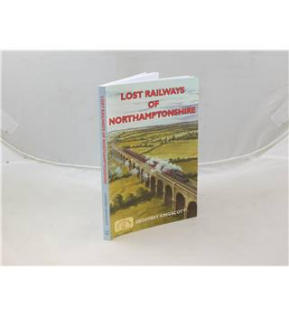 Lost Railways Of Northamptonshire By Geoffrey Kingscott Published By Countryside Books 2008