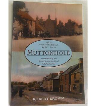 Muttonhole: Life In North West Edinburgh 1900-2000 At The Hub Of The Former Great Parish Of Cramond