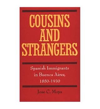 Cousins & Strangers - Spanish Immigrants in Buenos Aires 1850OCo1930 (Paper)