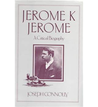 Jerome K Jerome - A Critical Biography - Author Signed
