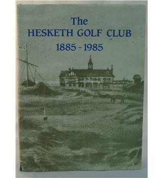 The Hesketh Golf Club 1885-1985 (Signed by author)
