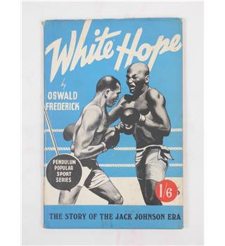 White Hope : The Story of the Jack Johnson Era