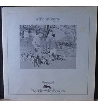 A Fine Hunting Day - Songs Of The Holme Valley Beagles Various - LEE 4056