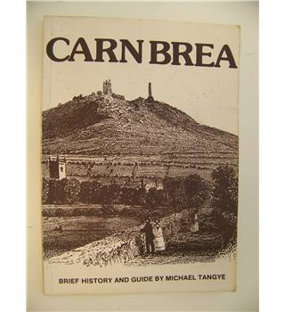 Carn Brea : Brief History and Guide by Michael Tangye