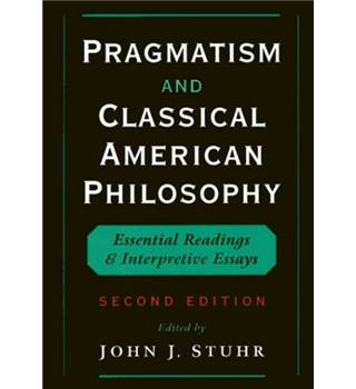 Pragmatism and Classical American Philosophy (2nd edition) / edited by John J. Stuhr