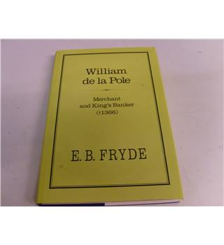 William De La Pole Merchant and King's Banker (d.1366) by E.B. Fryde publ Hambledon Press 1988 vgc with very good dustjacket