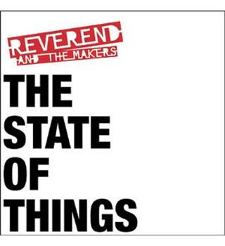 THE STATE OF THINGS Reverend and the Makers