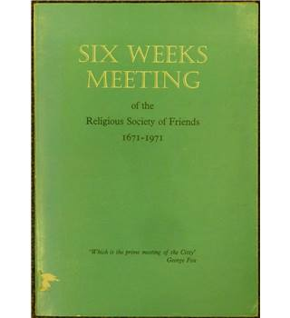 Six Weeks Meeting of the Religious Society of Friends 1671-1971: Three Hundred Years of Quaker Responsibility