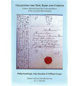 Collecting the New, Rare and Curious: Letters Selected from the Correspondence of the Cornish Mineralogists