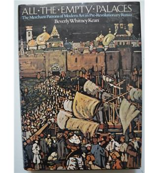 All the empty palaces: The merchant patrons of modern art in pre-Revolutionary Russia