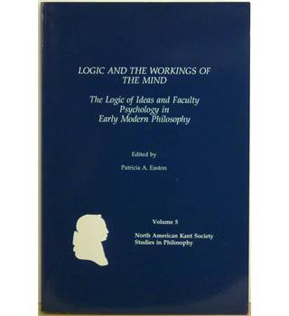 Logic & the Workings of the Mind - The Logic of Ideas and Faculty Psychology in Early Modern Philosophy