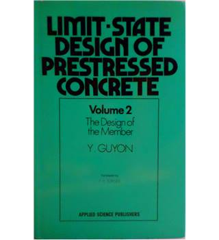 Limit-State Design of Prestressed Concrete: Volume 2 The Design of the Member