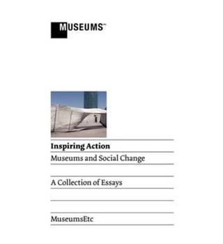 Inspiring Action: Museums And Social Change (A Collection Of Essays)
