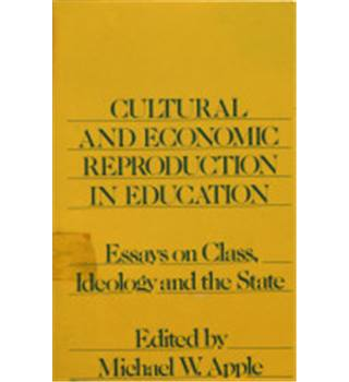 Cultural and Economic Reproduction in Education: Essays on Class, Ideology and the State