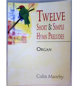 Colin Mawby - Twelve Short & Simple Hymn Preludes for Organ.