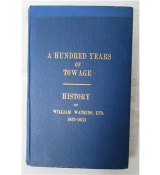A Hundred Years of Towage. History of William Watkins Ltd. 1833-1933
