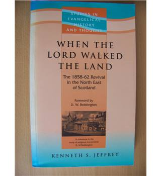 When the Lord walked the land : The 1858 - 62 Revival in the North East of Scotland