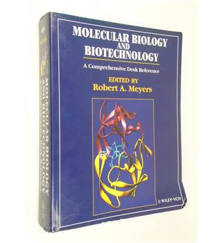 Molecular Biology and Biotechnology : A Comprehensive Desk Reference edited by Robert A. Meyers