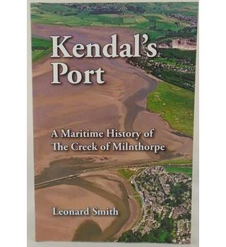 Kendal's Port - A Maritime History of the Creek of Milnthorpe