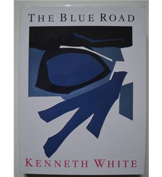 The Blue Road - Kenneth White - First Edition