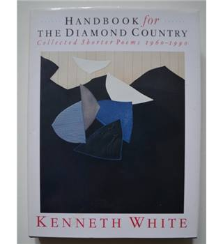 Handbook for the Diamond Country: Collected Shorter Poems, 1960-1990 - Kenneth White - First Edition