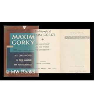 Autobiography of Maxim Gorky :  My Childhood :  In The World : My Universities