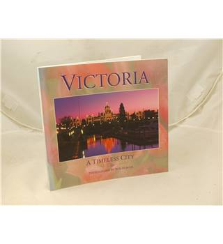 Victoria A Timeless City by Leslie Ellis etc Colour Photographs by Bob Herger in very good condition