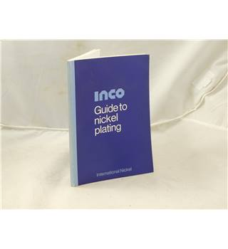 INCO Guide to Nickel Plating by International Nickel published by Raithby, Lawrence & co LTD. Revised Second Edition