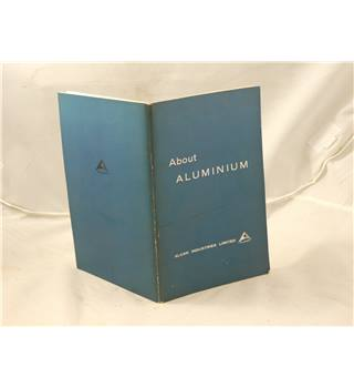 About Aluminium by Alcan Industries LTD. Paperback, 1966 Fifth Edition published by Cheney & Sons LTD