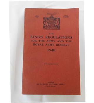 The King's Regulations for the Army and the Royal Army Reserve 1940