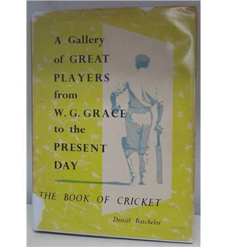 A Gallery of Great Players from W.G. Grace to the Present Day