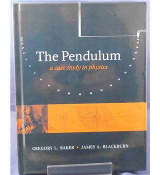 The Pendulum: A Case Study in Physics