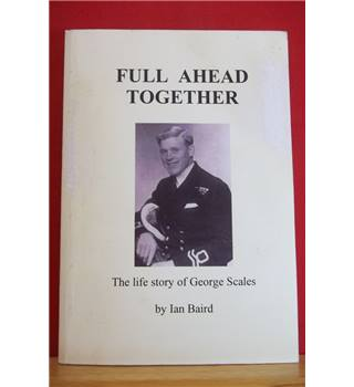 Full Ahead Together: The life story of George Scales
